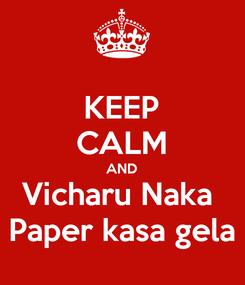Poster: KEEP CALM AND Vicharu Naka  Paper kasa gela