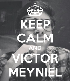 Poster: KEEP CALM AND VICTOR MEYNIEL