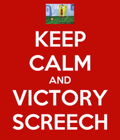 Poster: KEEP CALM AND VICTORY SCREECH