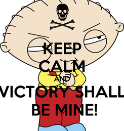 Poster: KEEP CALM AND VICTORY SHALL  BE MINE!