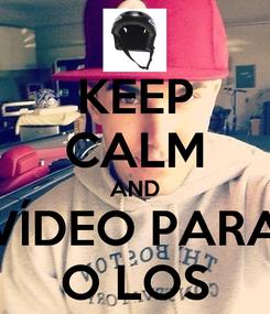 Poster: KEEP CALM AND VÍDEO PARA O LOS