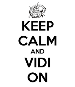 Poster: KEEP CALM AND VIDI ON