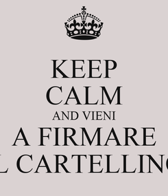Poster: KEEP CALM AND VIENI A FIRMARE IL CARTELLINO