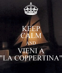 "Poster: KEEP CALM AND VIENI A ""LA COPPERTINA"""