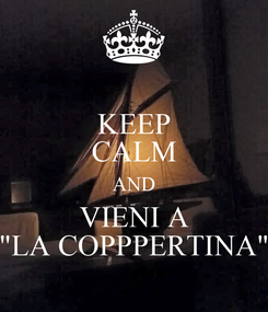 "Poster: KEEP CALM AND VIENI A ""LA COPPPERTINA"""