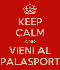 Poster: KEEP CALM AND VIENI AL PALASPORT