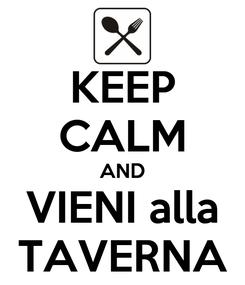 Poster: KEEP CALM AND VIENI alla TAVERNA