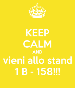 Poster: KEEP CALM AND vieni allo stand 1 B - 158!!!