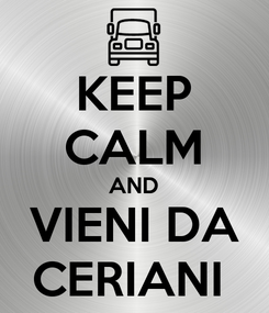 Poster: KEEP CALM AND VIENI DA CERIANI