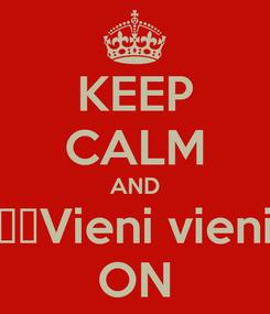 Poster: KEEP CALM AND ♪♫Vieni vieni ON