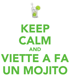 Poster: KEEP CALM AND VIETTE A FA UN MOJITO