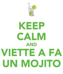 Poster: KEEP CALM AND VIETTE A FA UN MOJITO