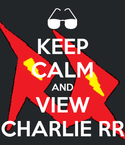Poster: KEEP CALM AND VIEW CHARLIE RR