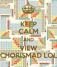 Poster: KEEP CALM AND VIEW CHORISMAD LOL
