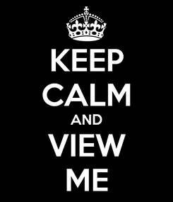 Poster: KEEP CALM AND VIEW ME
