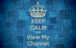 Poster: KEEP CALM AND View My Channel