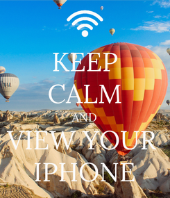 Poster: KEEP CALM AND VIEW YOUR  IPHONE