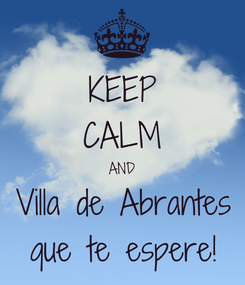 Poster: KEEP CALM AND Villa de Abrantes que te espere!