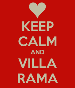 Poster: KEEP CALM AND VILLA RAMA