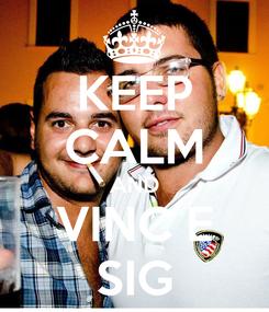 Poster: KEEP CALM AND VINC E SIG