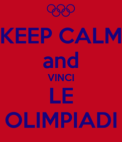 Poster: KEEP CALM and VINCI LE OLIMPIADI