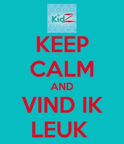 Poster: KEEP CALM AND VIND IK LEUK