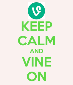 Poster: KEEP CALM AND VINE ON