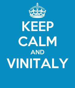 Poster: KEEP CALM AND VINITALY