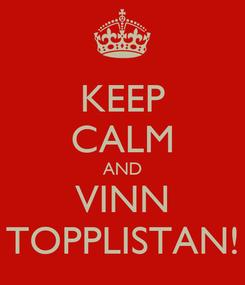 Poster: KEEP CALM AND VINN TOPPLISTAN!