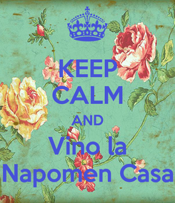 Poster: KEEP CALM AND Vino la Napomen Casa