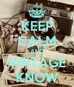 Poster: KEEP CALM AND VINTAGE KNOW