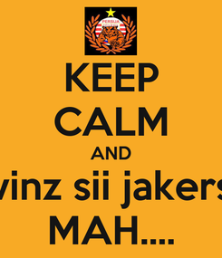Poster: KEEP CALM AND vinz sii jakers MAH....