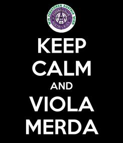 Poster: KEEP CALM AND VIOLA MERDA