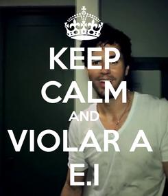 Poster: KEEP CALM AND VIOLAR A  E.I