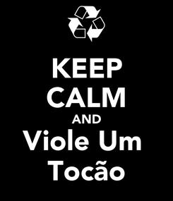 Poster: KEEP CALM AND Viole Um  Tocão