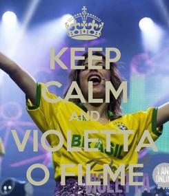 Poster: KEEP CALM AND VIOLETTA O FILME