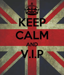 Poster: KEEP CALM AND V.I.P