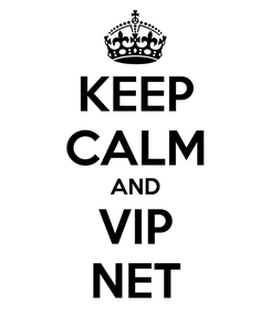Poster: KEEP CALM AND VIP NET