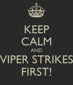 Poster: KEEP CALM AND VIPER STRIKES FIRST!