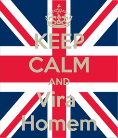 Poster: KEEP CALM AND Vira  Homem