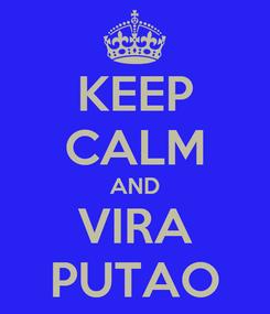 Poster: KEEP CALM AND VIRA PUTAO