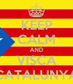 Poster: KEEP CALM AND VISCA CATALUNYA
