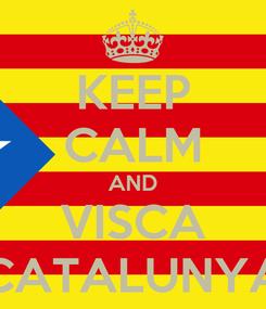 Poster: KEEP CALM AND VISCA CATALUNYA
