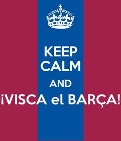 Poster: KEEP CALM AND ¡VISCA el BARÇA!