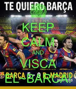 Poster: KEEP CALM AND VISCA EL~BARCA!