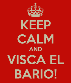 Poster: KEEP CALM AND VISCA EL BARIO!