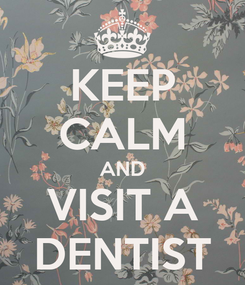 Poster: KEEP CALM AND VISIT A DENTIST