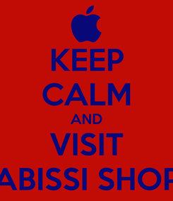 Poster: KEEP CALM AND VISIT ABISSI SHOP