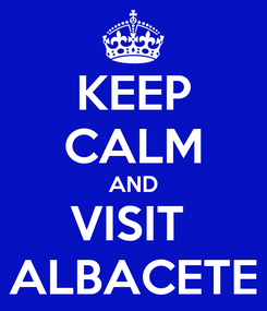 Poster: KEEP CALM AND VISIT  ALBACETE