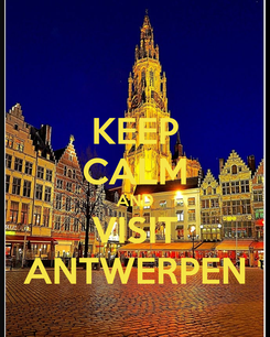 Poster: KEEP CALM AND VISIT ANTWERPEN